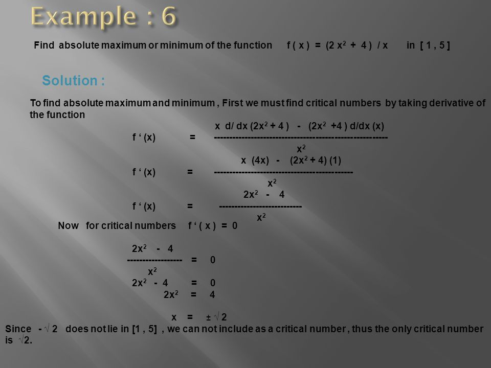 Example : 6 Find absolute maximum or minimum of the function f ( x ) = (2 x2 + 4 ) / x in [ 1 , 5 ]